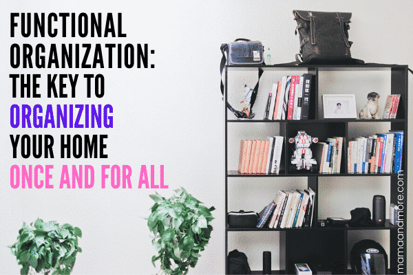 Functional Organization: Organization For Messy People