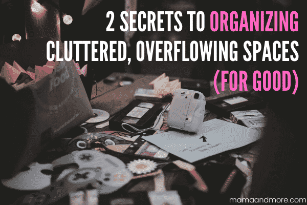 How to Organize Cluttered and Overflowing Spaces